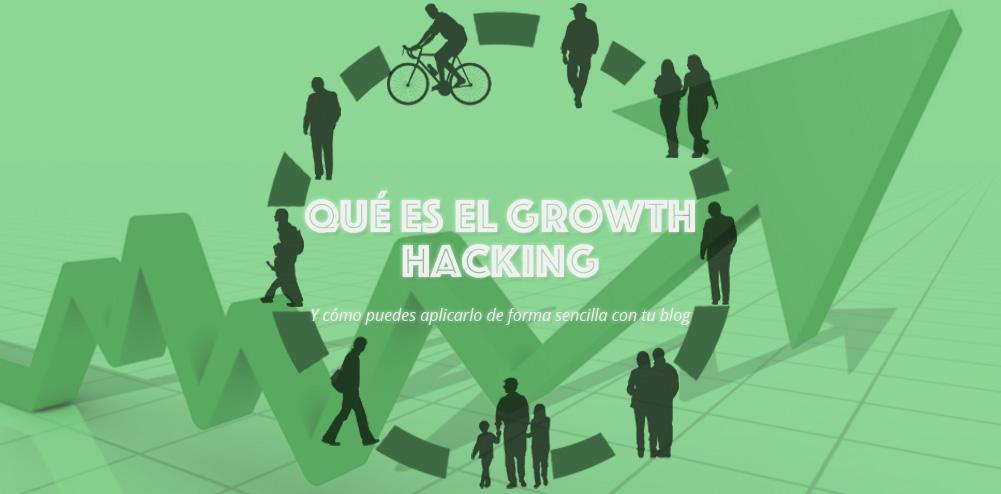 Qué es y cómo aplicar el Growth Hacking en un blog